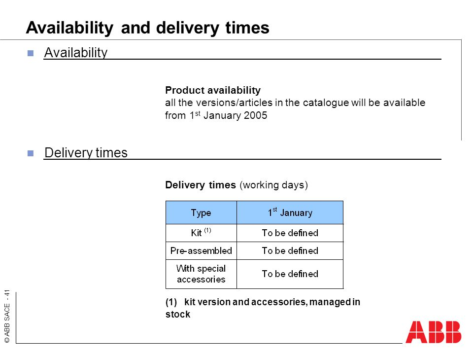 © ABB SACE - 41 Availability and delivery times Product availability all the versions/articles in the catalogue will be available from 1 st January 20