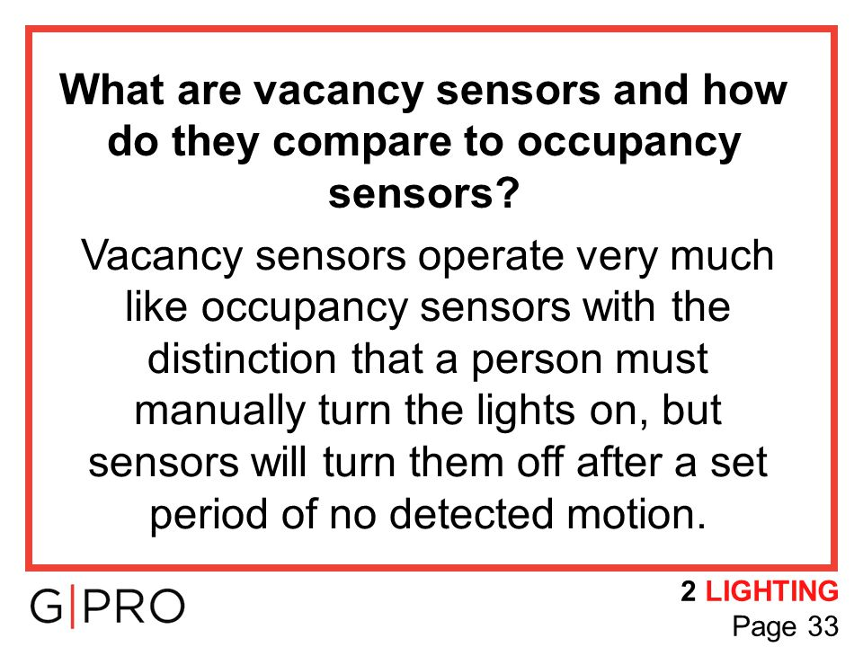 What are vacancy sensors and how do they compare to occupancy sensors? Vacancy sensors operate very much like occupancy sensors with the distinction t