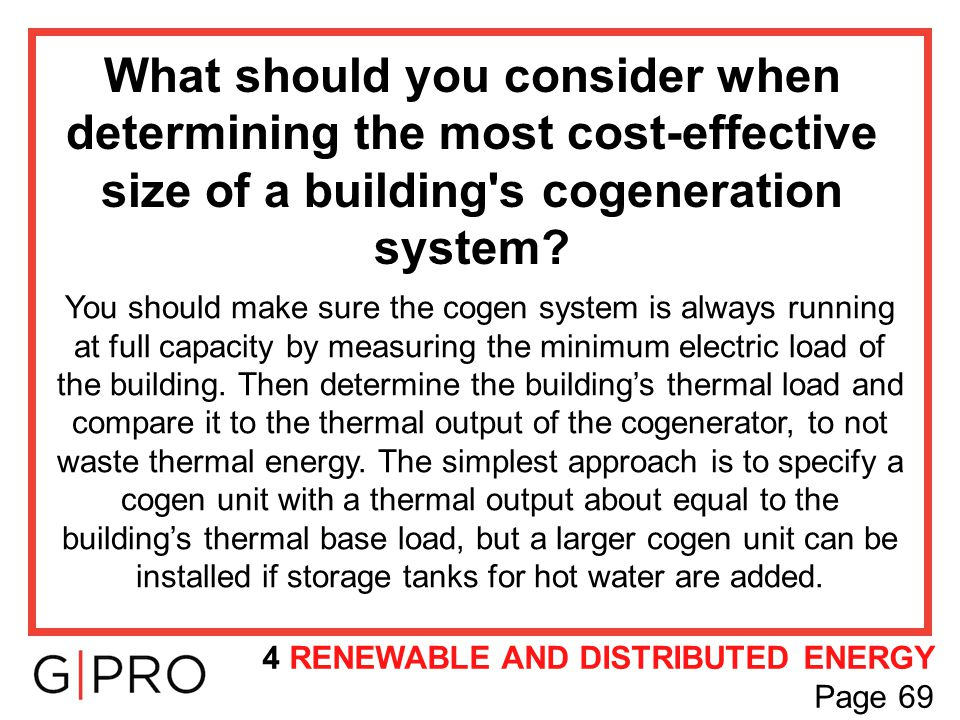 What should you consider when determining the most cost-effective size of a building's cogeneration system? You should make sure the cogen system is a