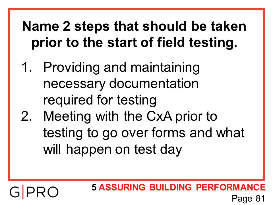 Name 2 steps that should be taken prior to the start of field testing. 1.Providing and maintaining necessary documentation required for testing 2.Meet
