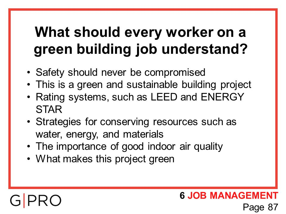 What should every worker on a green building job understand? Safety should never be compromised This is a green and sustainable building project Ratin