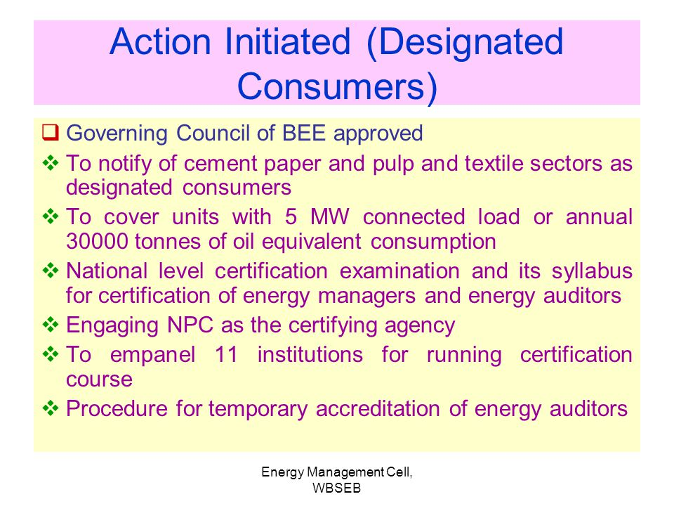 Energy Management Cell, WBSEB Schedule to the Act provides list of Designated Consumers Designated Consumers to : get energy audit by Accredited energ