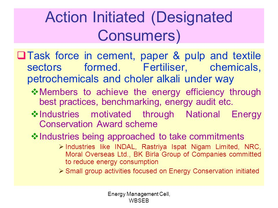 Energy Management Cell, WBSEB Action Initiated (Designated Consumers) Governing Council of BEE approved To notify of cement paper and pulp and textile