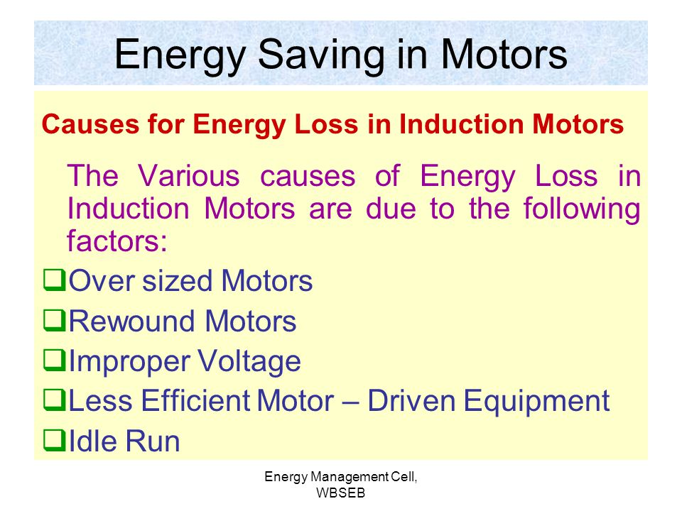 Energy Management Cell, WBSEB Energy Saving in Motors The electric Motors form the heart of the industries, out of the total motors in operation 98% i