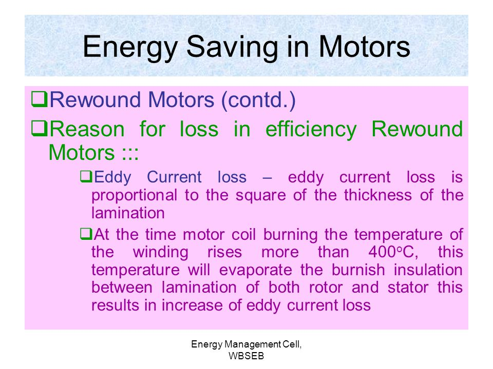 Energy Management Cell, WBSEB Rewound Motors Rewound Induction Motors are common in Indian Industries. Especially, in Textiles, Paper industries and U