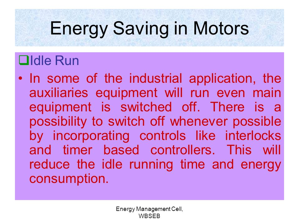Energy Management Cell, WBSEB Presently few machines are driven by Ward Leonard drives for better speed control. From Energy Efficiency point of view