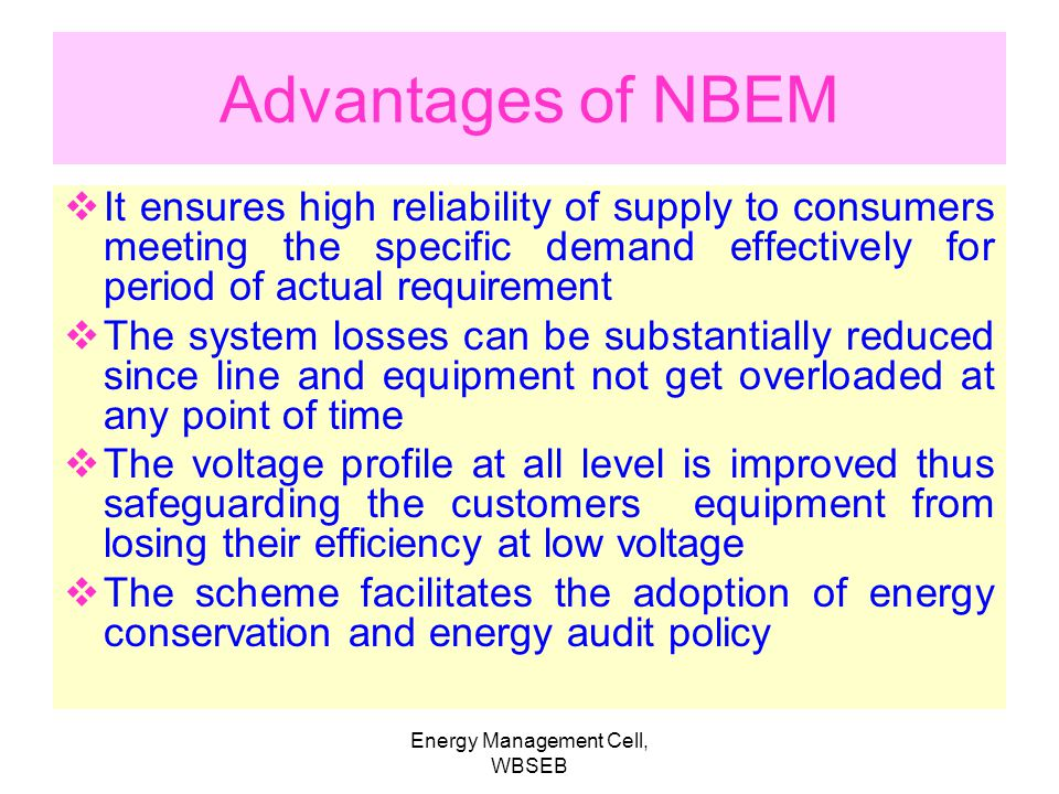 Energy Management Cell, WBSEB A Need based energy management would –Identify the needs of various consumers –Forecast the generation requirement based