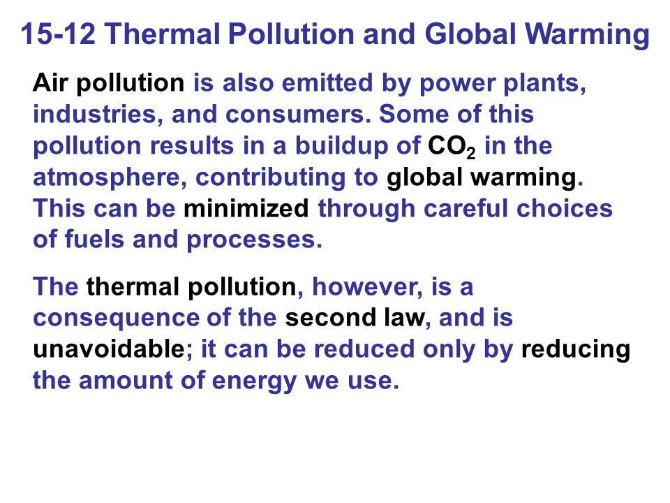 15-12 Thermal Pollution and Global Warming Air pollution is also emitted by power plants, industries, and consumers. Some of this pollution results in