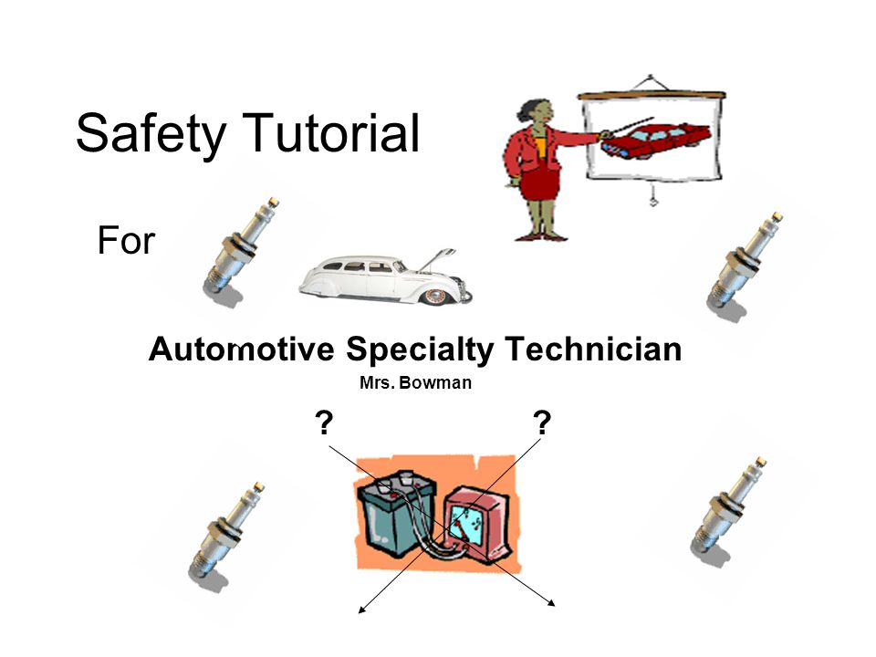 Safety Tutorial For Automotive Specialty Technician Mrs. Bowman