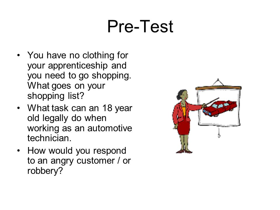 Pre-Test You have no clothing for your apprenticeship and you need to go shopping.