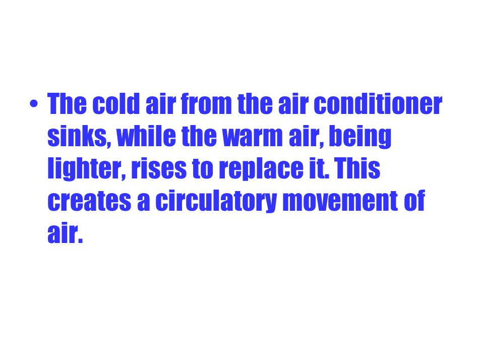 The cold air from the air conditioner sinks, while the warm air, being lighter, rises to replace it. This creates a circulatory movement of air.