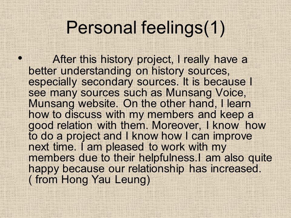 Personal feelings(1) After this history project, I really have a better understanding on history sources, especially secondary sources.