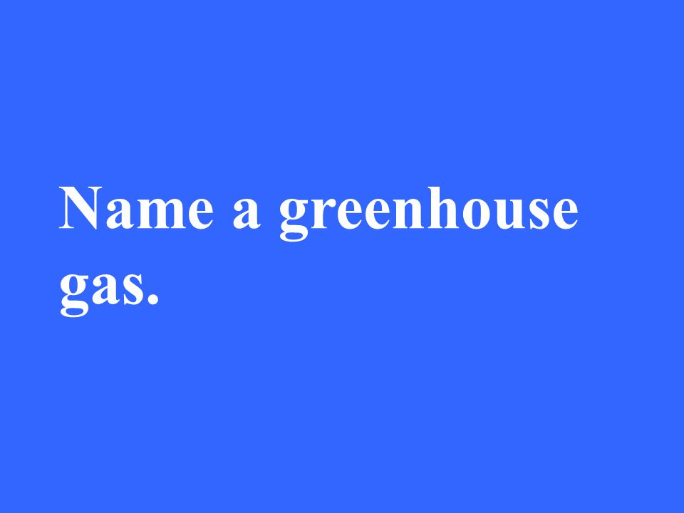 Name a greenhouse gas.