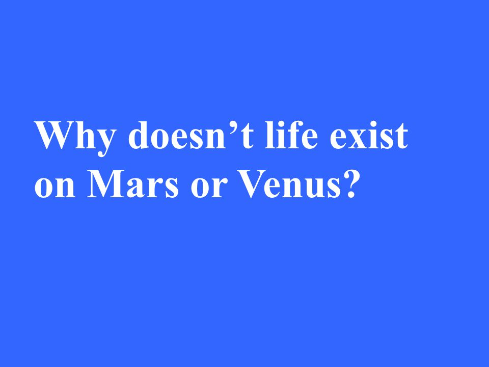 Why doesnt life exist on Mars or Venus?