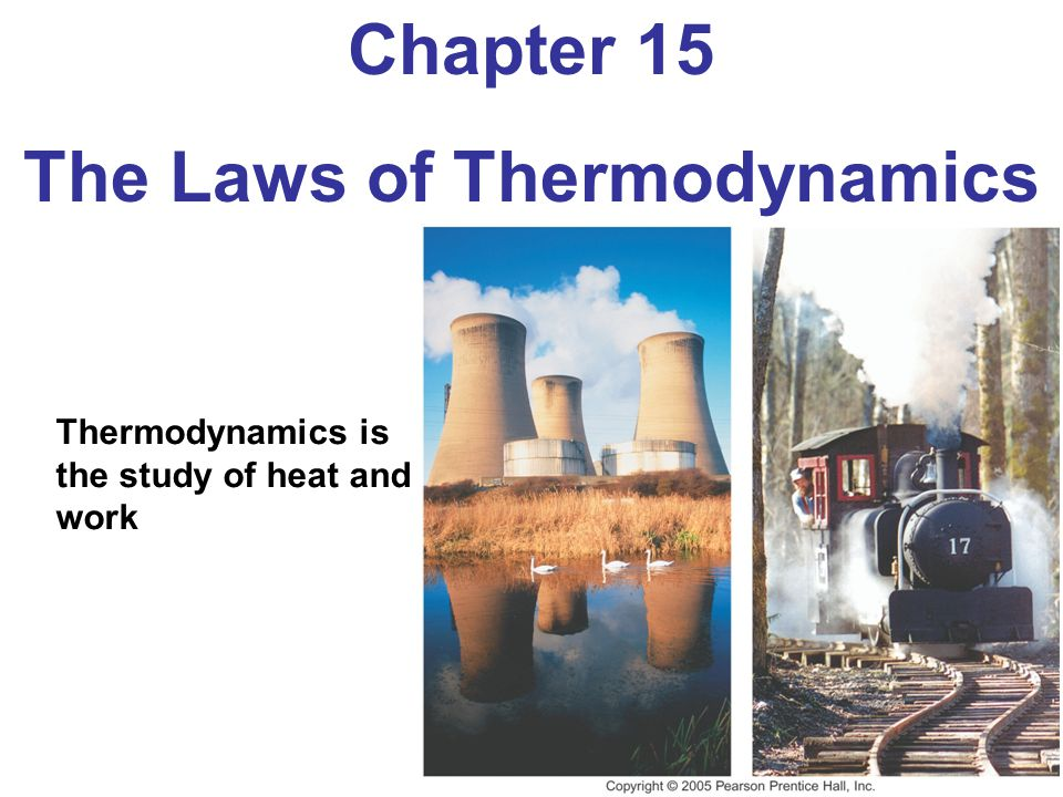Chapter 15 The Laws of Thermodynamics Thermodynamics is the study of heat and work