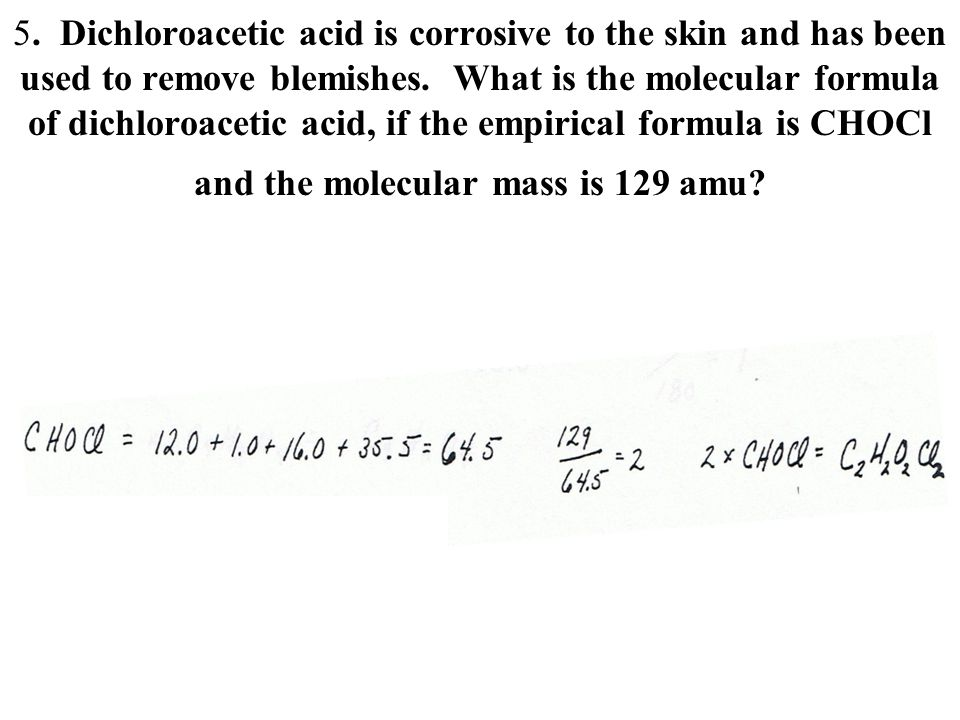 5.Dichloroacetic acid is corrosive to the skin and has been used to remove blemishes.