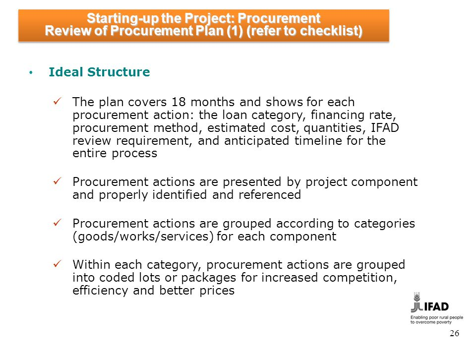 26 Ideal Structure The plan covers 18 months and shows for each procurement action: the loan category, financing rate, procurement method, estimated c