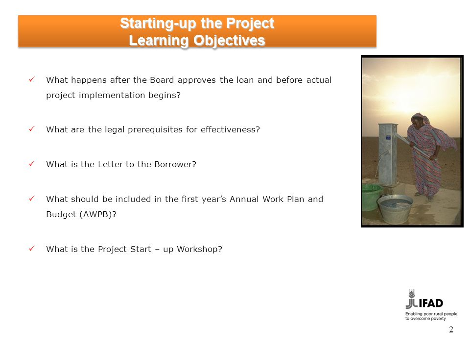 2 Starting-up the Project Learning Objectives What happens after the Board approves the loan and before actual project implementation begins.