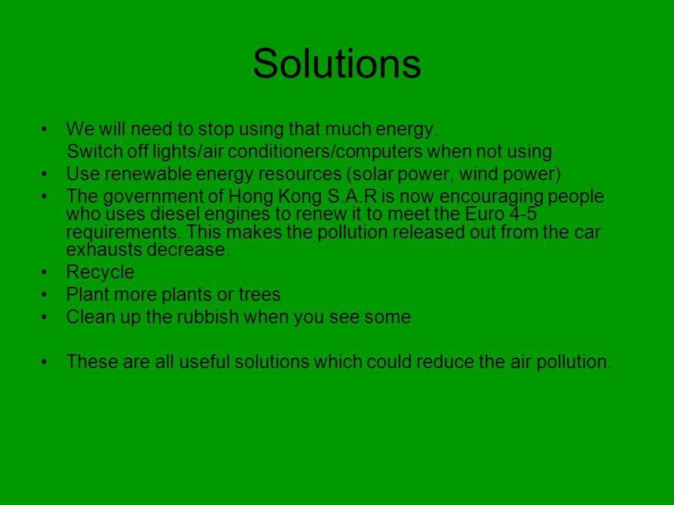Solutions We will need to stop using that much energy.