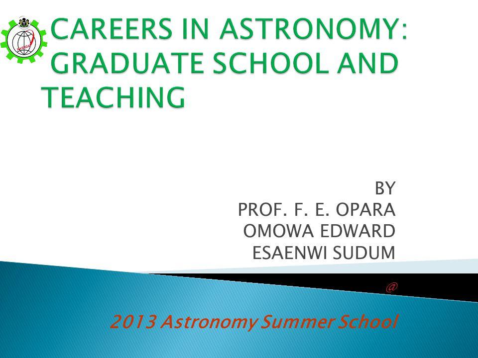 BY PROF. F. E. OPARA OMOWA EDWARD ESAENWI SUDUM @ 2013 Astronomy Summer School