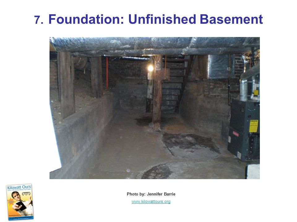 7. Foundation: Unfinished Basement Photo by: Jennifer Barrie www.kilowattours.org