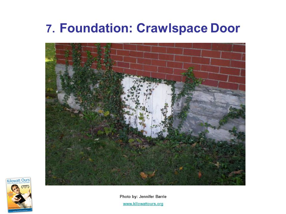 7. Foundation: Crawlspace Door Photo by: Jennifer Barrie www.kilowattours.org