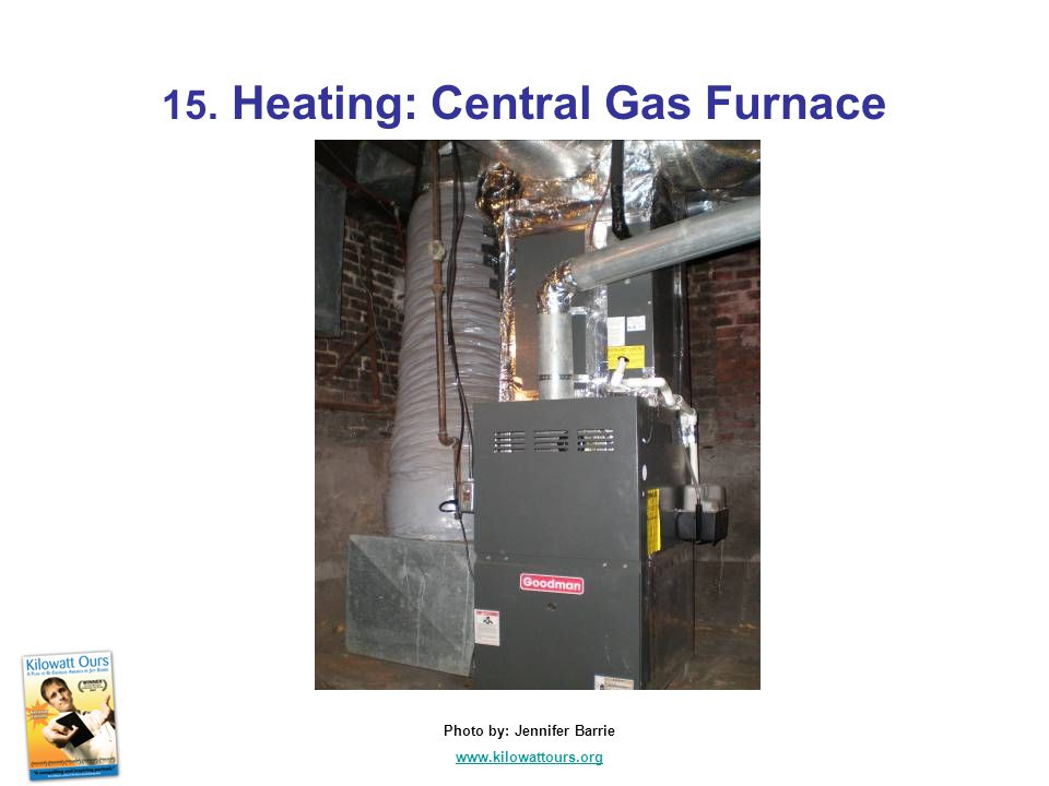 15. Heating: Central Gas Furnace Photo by: Jennifer Barrie www.kilowattours.org