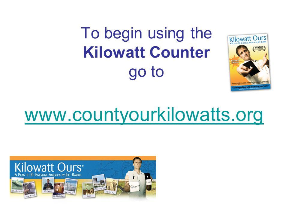 To begin using the Kilowatt Counter go to www.countyourkilowatts.org