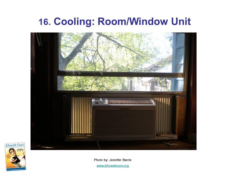 16. Cooling: Room/Window Unit Photo by: Jennifer Barrie www.kilowattours.org