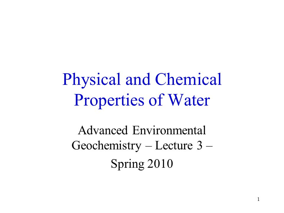 1 Physical and Chemical Properties of Water Advanced Environmental Geochemistry – Lecture 3 – Spring 2010