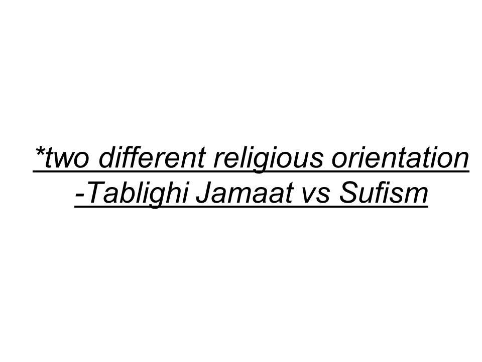 *two different religious orientation -Tablighi Jamaat vs Sufism