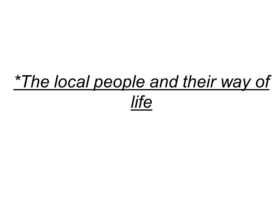 *The local people and their way of life
