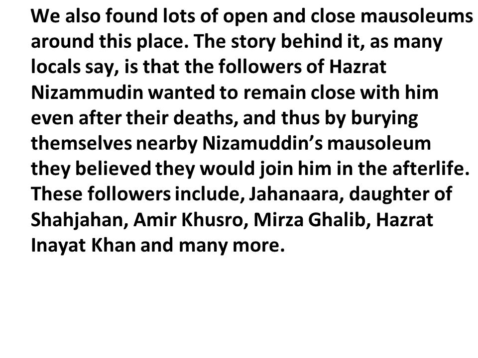 We also found lots of open and close mausoleums around this place. The story behind it, as many locals say, is that the followers of Hazrat Nizammudin
