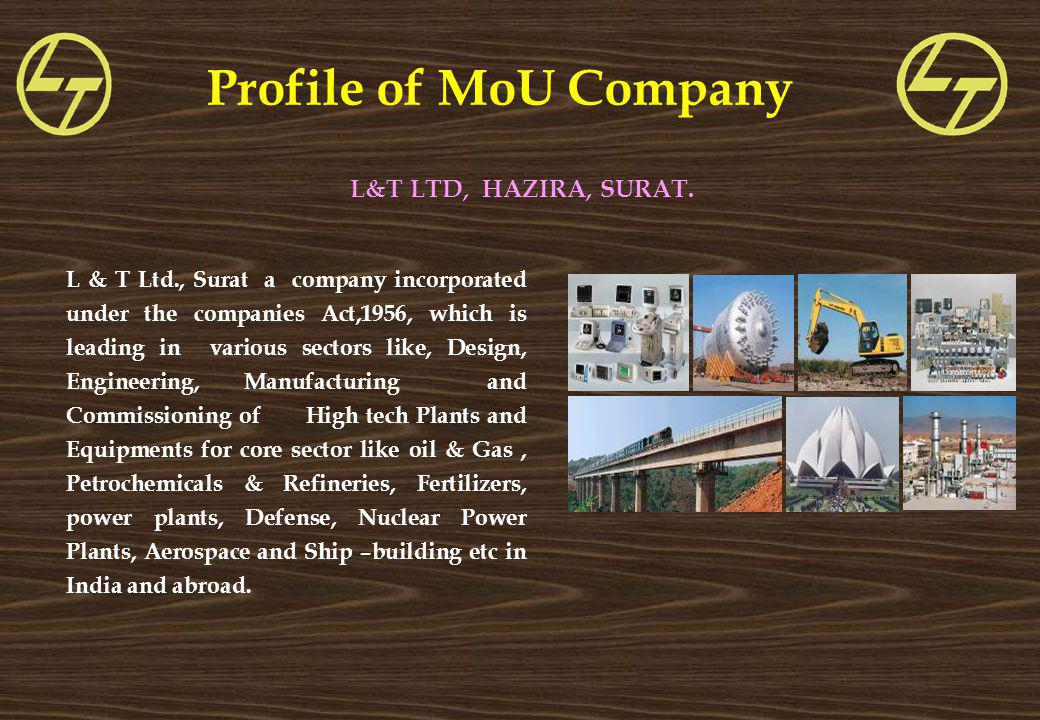 Profile of MoU Company L & T Ltd., Surat a company incorporated under the companies Act,1956, which is leading in various sectors like, Design, Engine