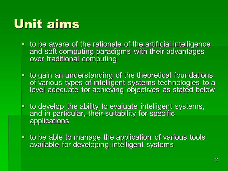 2 Unit aims to be aware of the rationale of the artificial intelligence and soft computing paradigms with their advantages over traditional computing