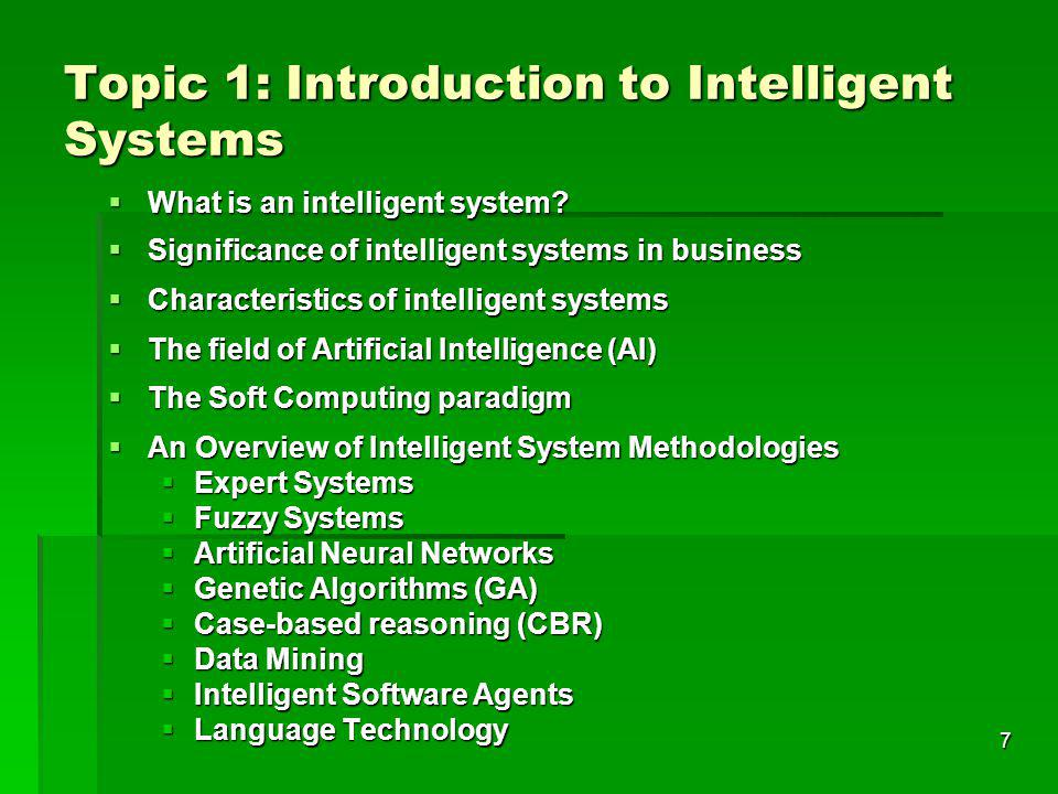 7 Topic 1: Introduction to Intelligent Systems What is an intelligent system.