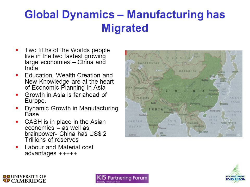 Global Dynamics – Manufacturing has Migrated Two fifths of the Worlds people live in the two fastest growing large economies – China and India Educati