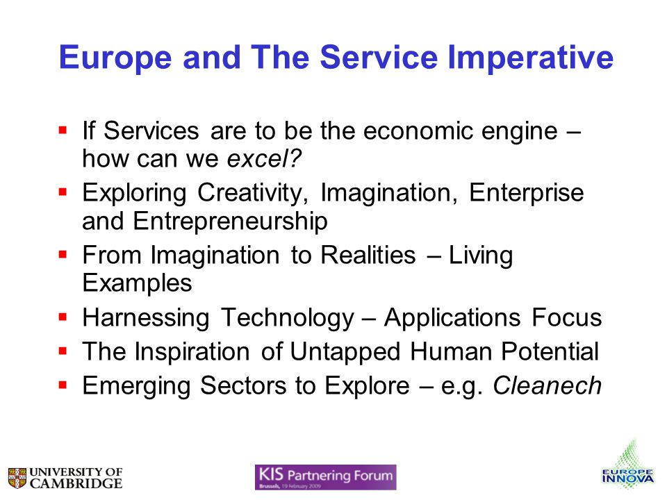 Europe and The Service Imperative If Services are to be the economic engine – how can we excel? Exploring Creativity, Imagination, Enterprise and Entr