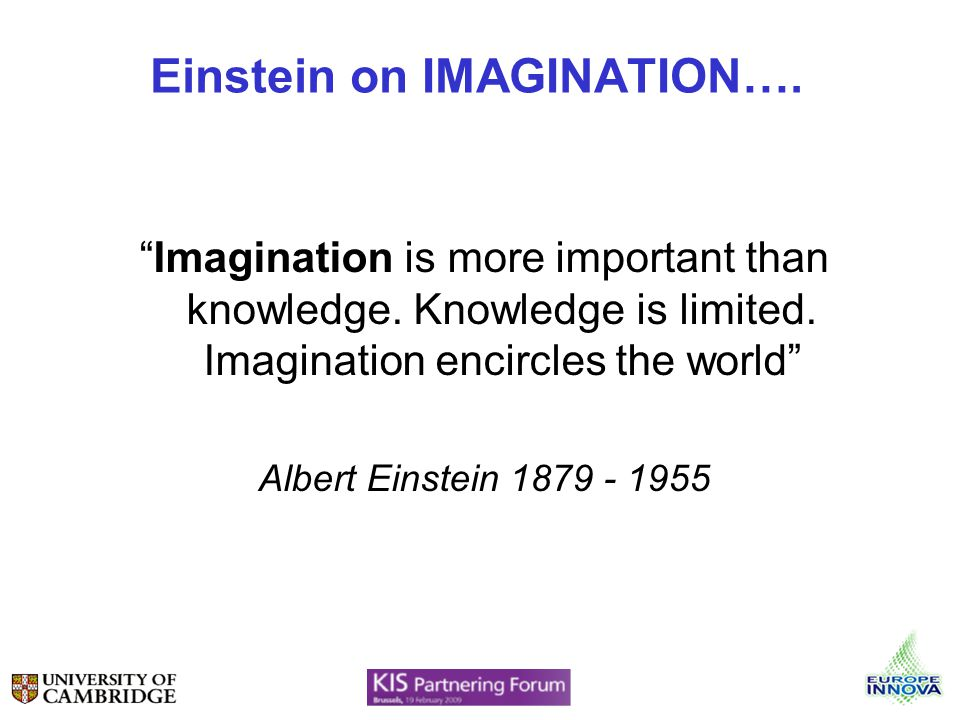 Einstein on IMAGINATION…. Imagination is more important than knowledge.