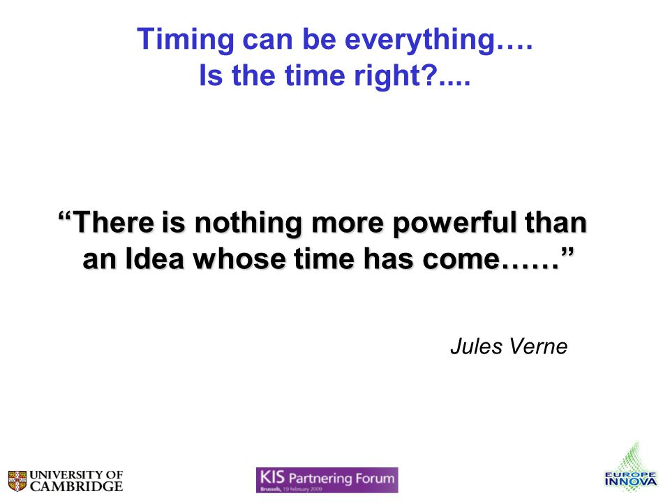Timing can be everything…. Is the time right ....