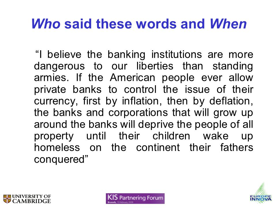 Who said these words and When I believe the banking institutions are more dangerous to our liberties than standing armies. If the American people ever
