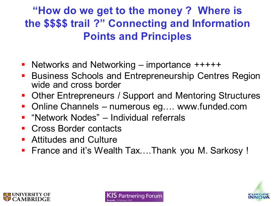 How do we get to the money ? Where is the $$$$ trail ? Connecting and Information Points and Principles Networks and Networking – importance +++++ Bus