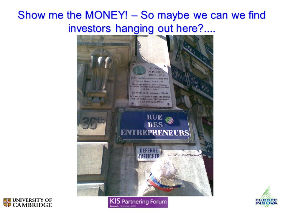 Show me the MONEY! – So maybe we can we find investors hanging out here?....
