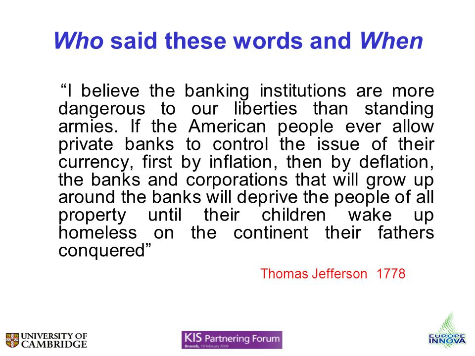 Who said these words and When I believe the banking institutions are more dangerous to our liberties than standing armies.