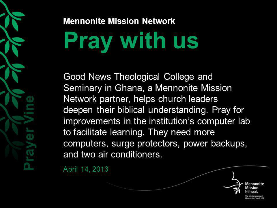 Mennonite Mission Network Pray with us Good News Theological College and Seminary in Ghana, a Mennonite Mission Network partner, helps church leaders deepen their biblical understanding.