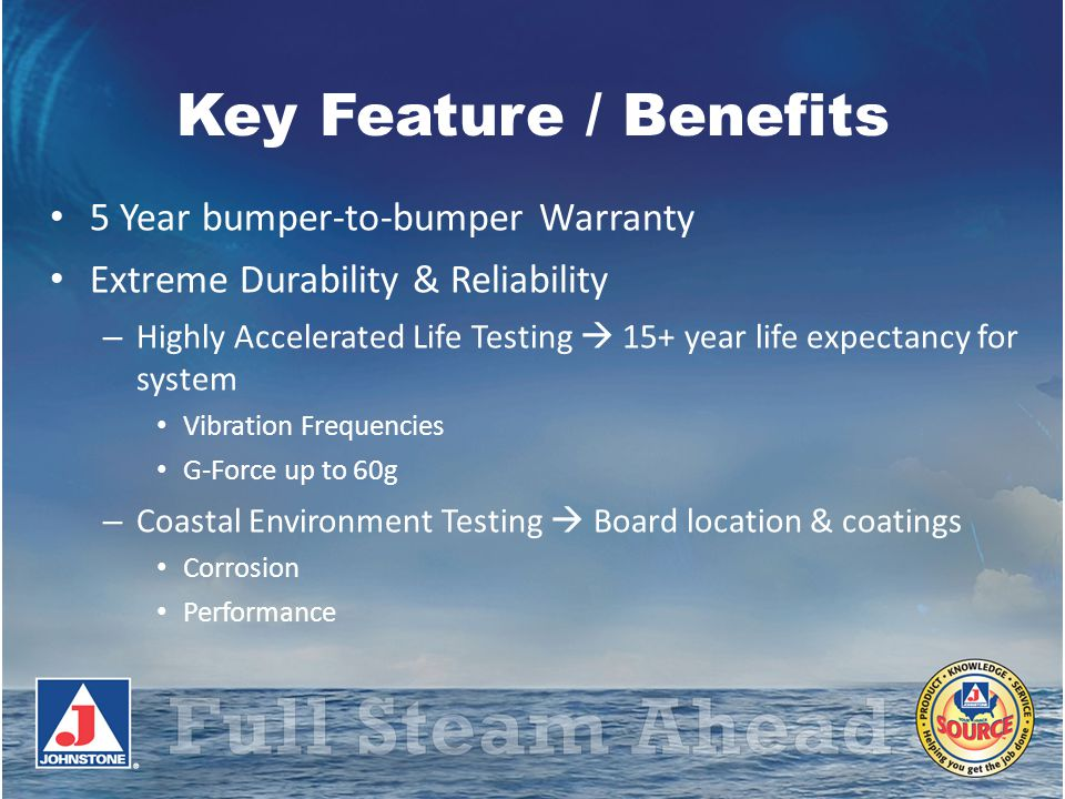Key Feature / Benefits 5 Year bumper-to-bumper Warranty Extreme Durability & Reliability – Highly Accelerated Life Testing 15+ year life expectancy fo