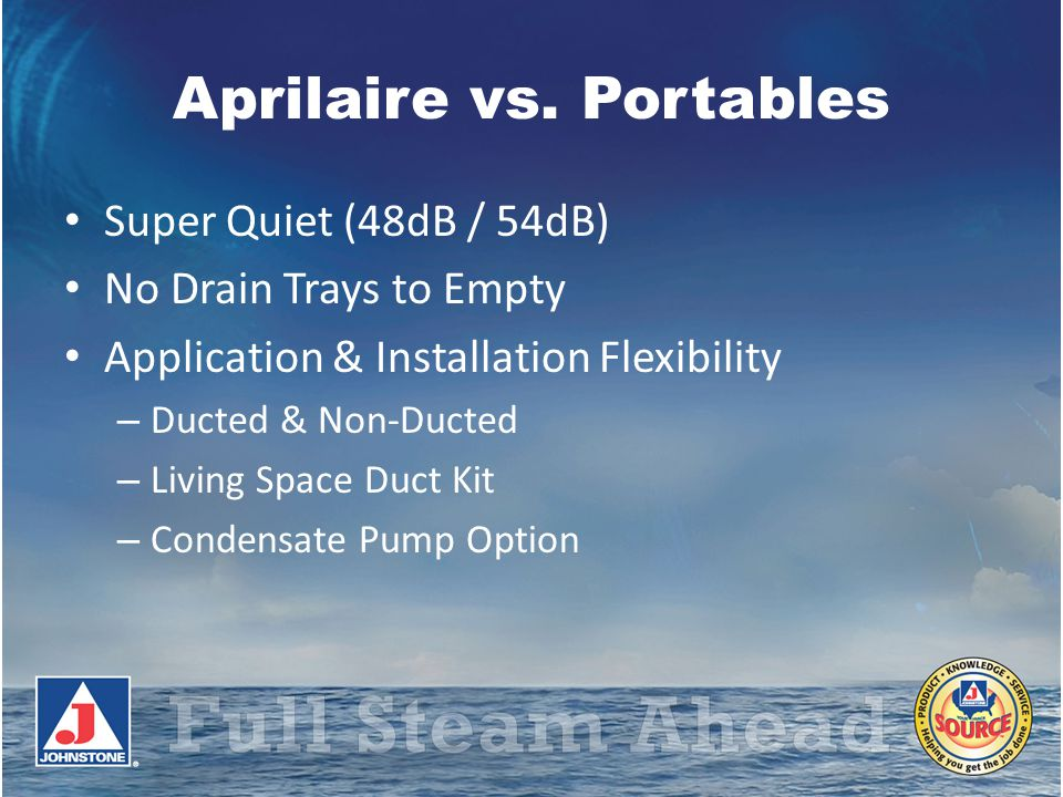 Aprilaire vs. Portables Super Quiet (48dB / 54dB) No Drain Trays to Empty Application & Installation Flexibility – Ducted & Non-Ducted – Living Space