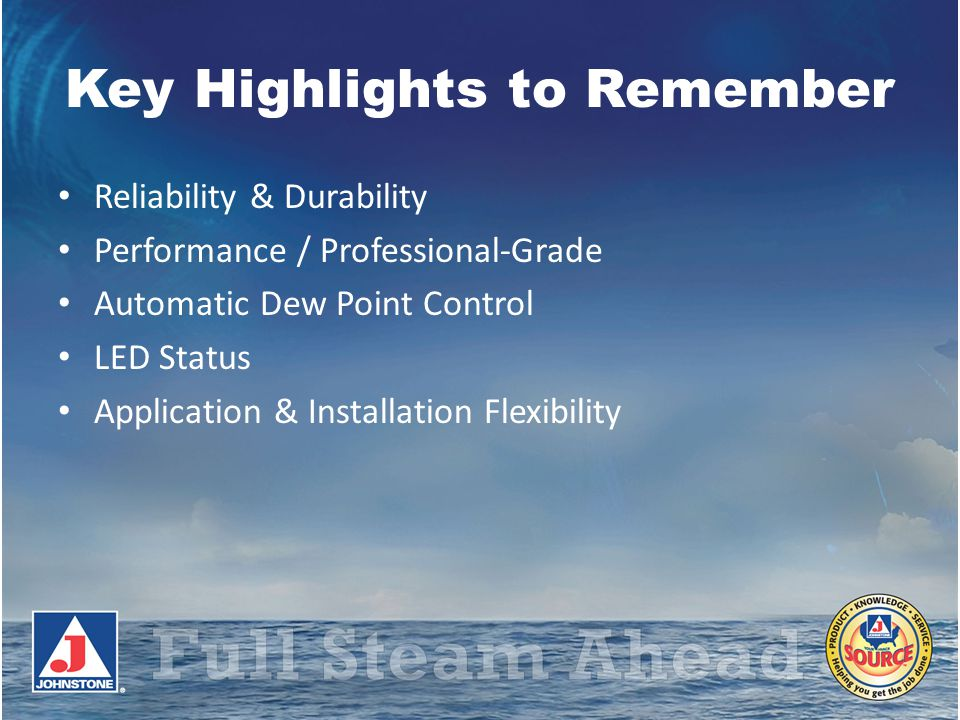 Key Highlights to Remember Reliability & Durability Performance / Professional-Grade Automatic Dew Point Control LED Status Application & Installation