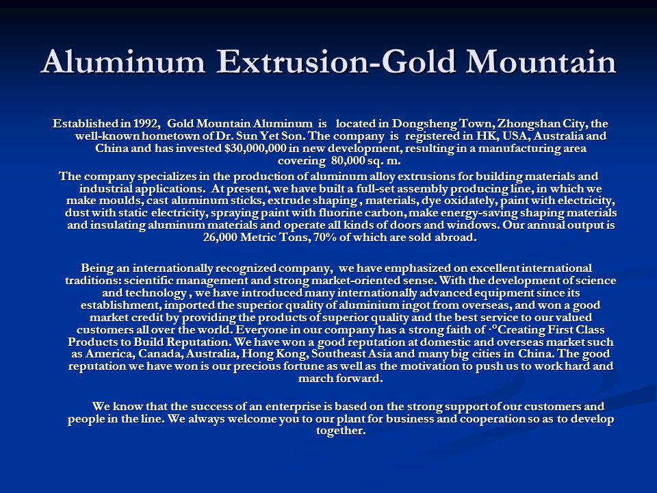 Aluminum Extrusion-Gold Mountain Established in 1992, Gold Mountain Aluminum is located in Dongsheng Town, Zhongshan City, the well-known hometown of