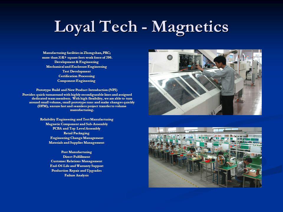 Loyal Tech - Magnetics Manufacturing facilities in Zhongshan, PRC; more than 35K+ square feet: work force of 200. more than 35K+ square feet: work for